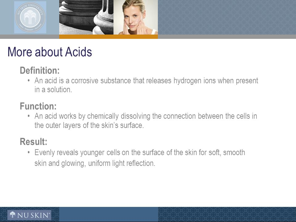 More about Acids Definition: An acid is a corrosive substance that releases hydrogen ions when present in a solution.