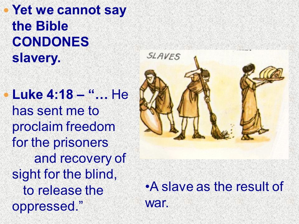 Yet we cannot say the Bible CONDONES slavery.