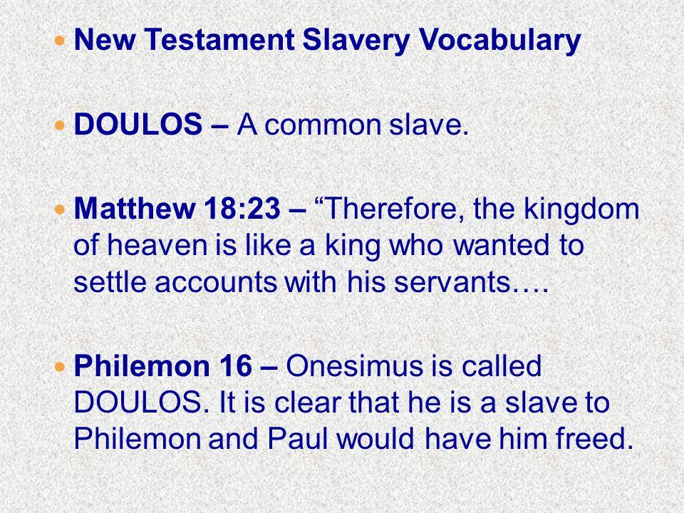 New Testament Slavery Vocabulary DOULOS – A common slave.