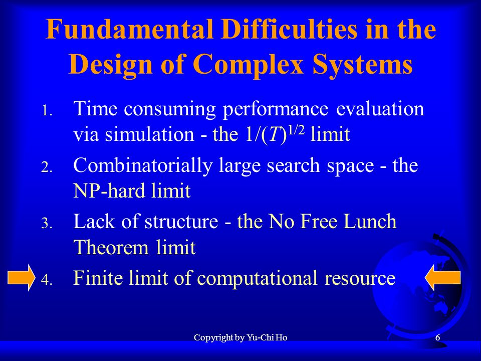 Copyright by Yu-Chi Ho6 Fundamental Difficulties in the Design of Complex Systems 1.