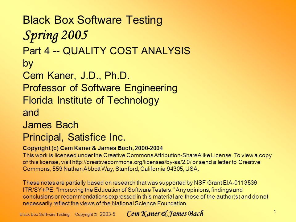 Black Box Software Testing Copyright © 2003-5 Cem Kaner & James Bach 2 Suggested Reading: Kaner, Quality Cost Analysis: Benefits & Risks.
