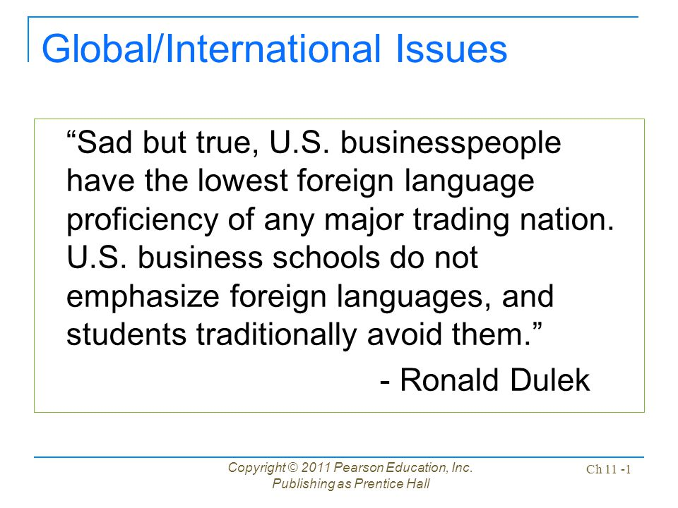 "Copyright © 2011 Pearson Education, Inc. Publishing as Prentice Hall Ch 11 -1 Global/International Issues ""Sad but true, U.S. businesspeople have the"