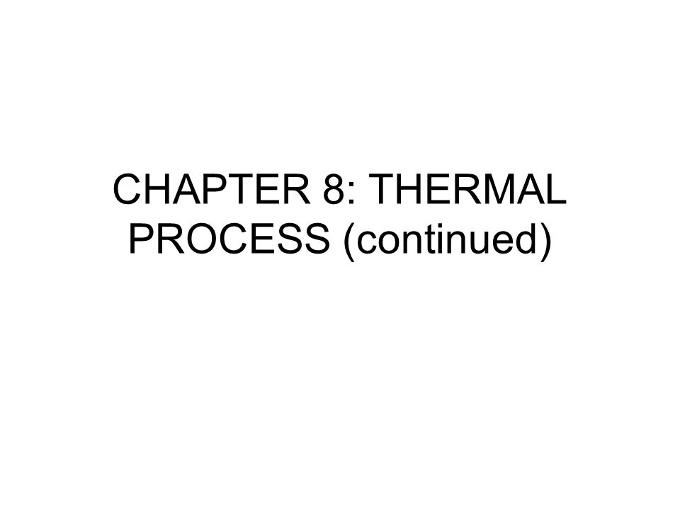 CHAPTER 8: THERMAL PROCESS (continued)