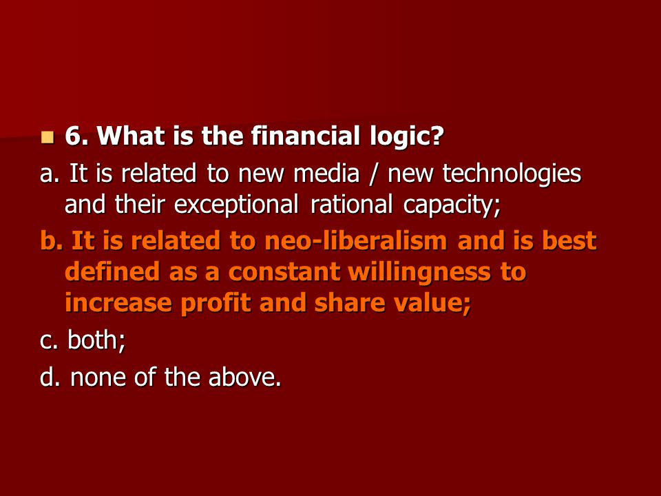 6. What is the financial logic? 6. What is the financial logic? a. It is related to new media / new technologies and their exceptional rational capaci