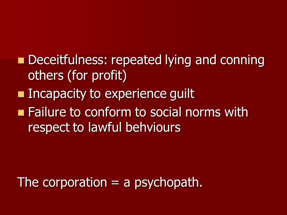 Deceitfulness: repeated lying and conning others (for profit) Deceitfulness: repeated lying and conning others (for profit) Incapacity to experience g
