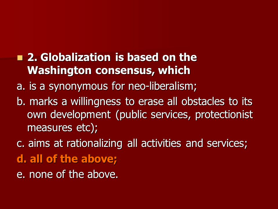 2. Globalization is based on the Washington consensus, which 2.