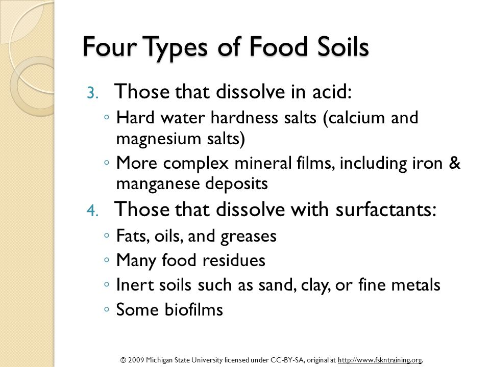 © 2009 Michigan State University licensed under CC-BY-SA, original at http://www.fskntraining.org. Four Types of Food Soils 3. Those that dissolve in