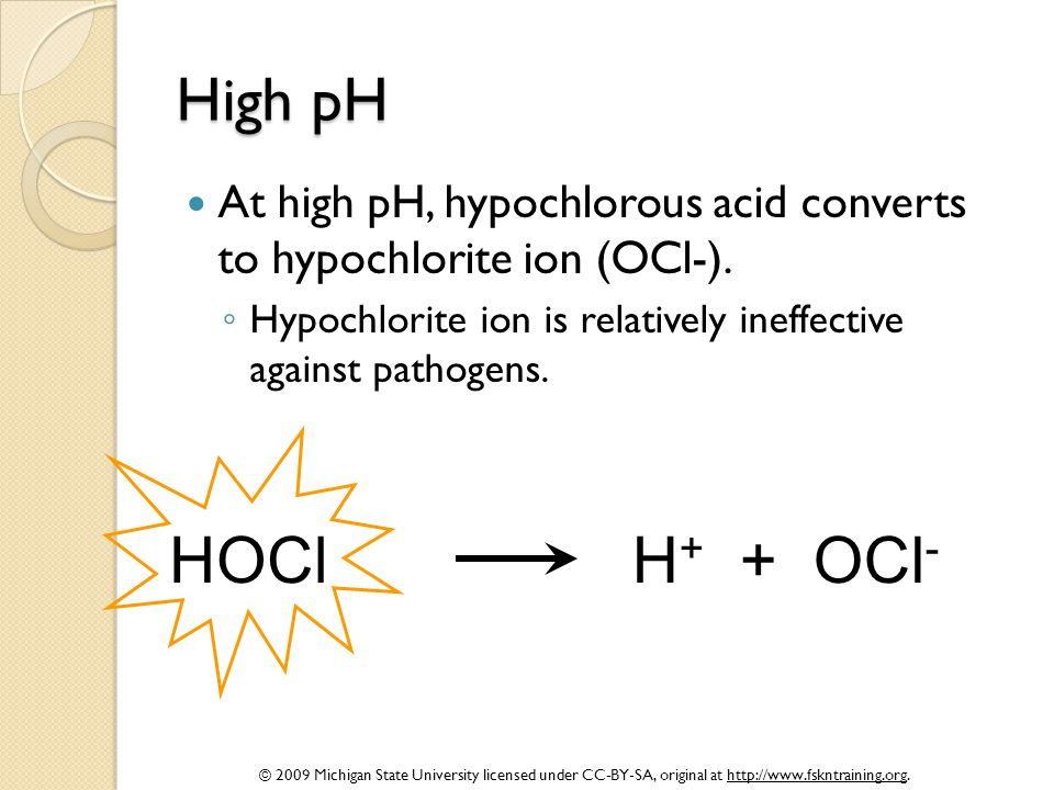 © 2009 Michigan State University licensed under CC-BY-SA, original at http://www.fskntraining.org. High pH At high pH, hypochlorous acid converts to h