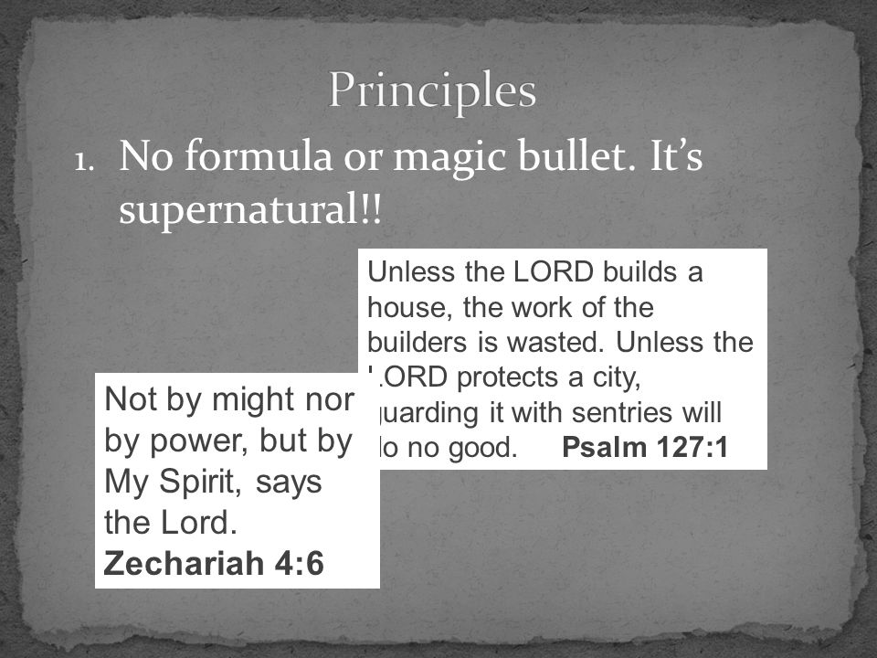 1. No formula or magic bullet. It's supernatural!! Unless the LORD builds a house, the work of the builders is wasted. Unless the LORD protects a city