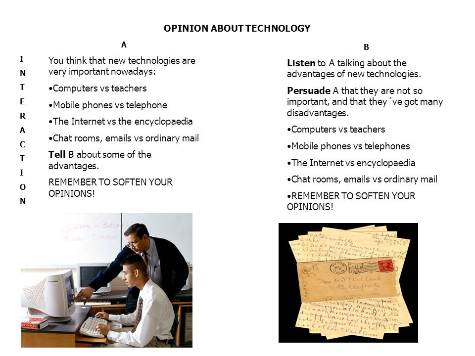 OPINION ABOUT TECHNOLOGY INTERACTIONINTERACTION A You think that new technologies are very important nowadays: Computers vs teachers Mobile phones vs