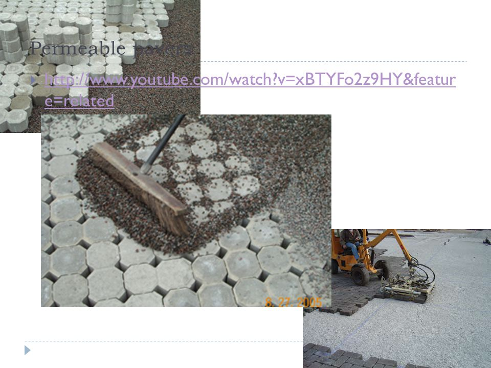 Permeable pavers  http://www.youtube.com/watch v=xBTYFo2z9HY&featur e=related http://www.youtube.com/watch v=xBTYFo2z9HY&featur e=related