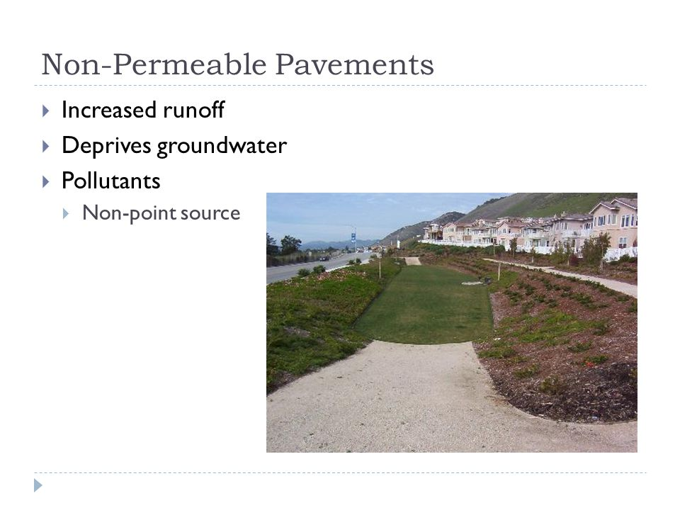 Non-Permeable Pavements  Increased runoff  Deprives groundwater  Pollutants  Non-point source