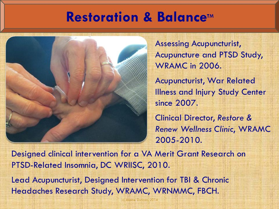 (c) Alaine Duncan, 2014 Restoration & Balance TM Assessing Acupuncturist, Acupuncture and PTSD Study, WRAMC in 2006. Acupuncturist, War Related Illnes