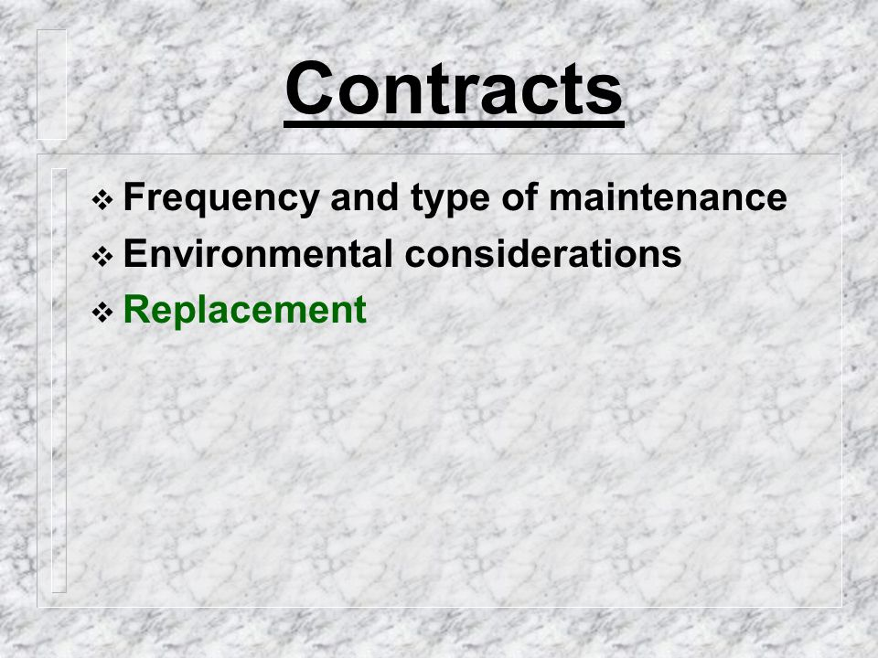 Contracts  Frequency and type of maintenance  Environmental considerations  Replacement