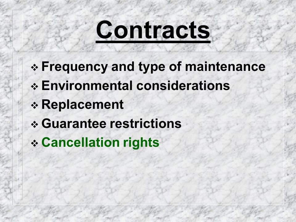 Contracts  Frequency and type of maintenance  Environmental considerations  Replacement  Guarantee restrictions  Cancellation rights