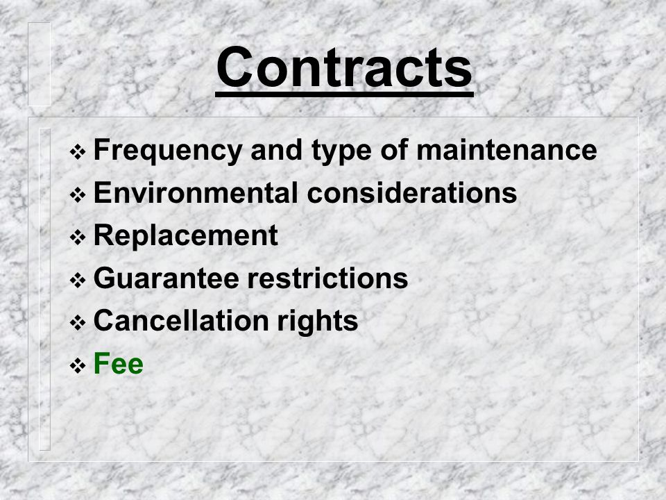 Contracts  Frequency and type of maintenance  Environmental considerations  Replacement  Guarantee restrictions  Cancellation rights  Fee