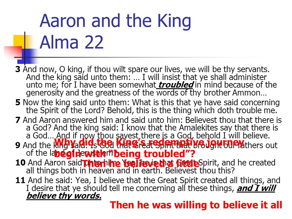 Aaron and the King Alma 22 3 And now, O king, if thou wilt spare our lives, we will be thy servants. And the king said unto them: … I will insist that