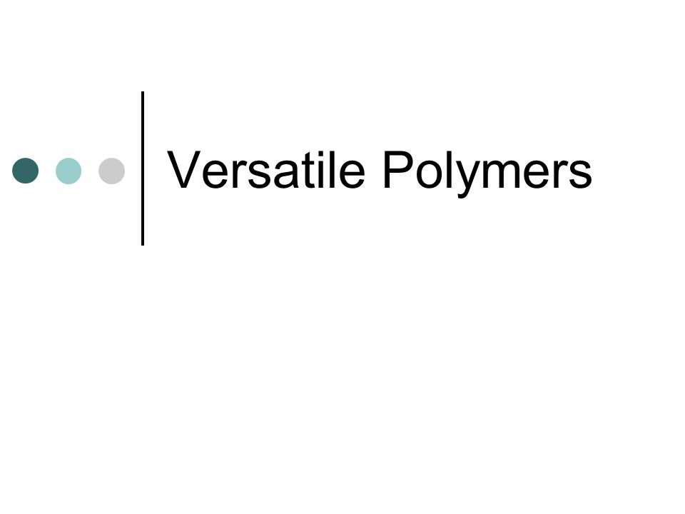 Versatile Polymers