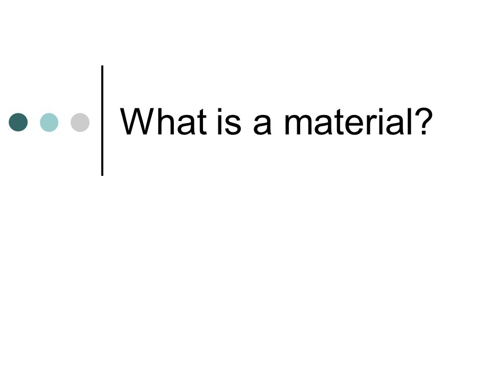 What is a material