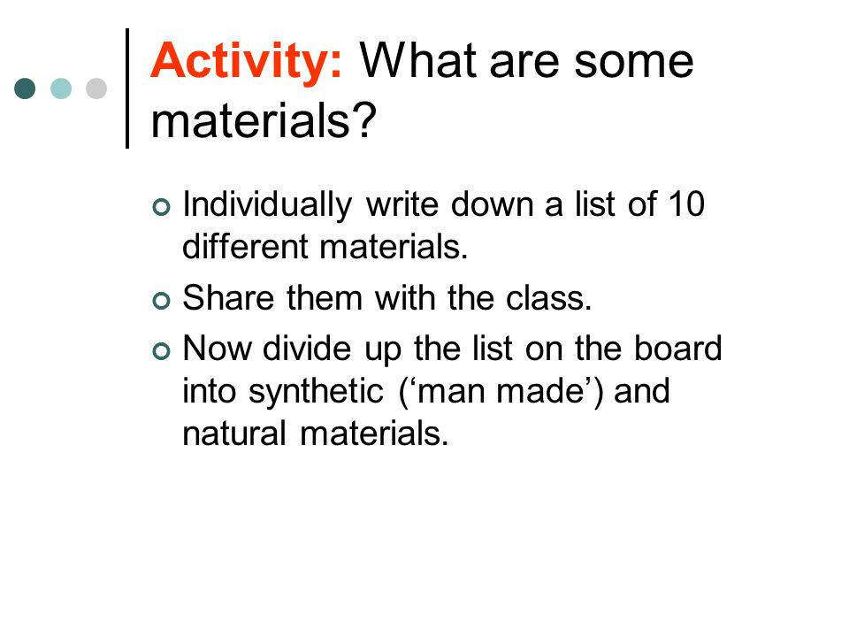 Activity: What are some materials. Individually write down a list of 10 different materials.