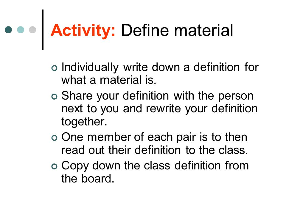 Activity: Define material Individually write down a definition for what a material is.