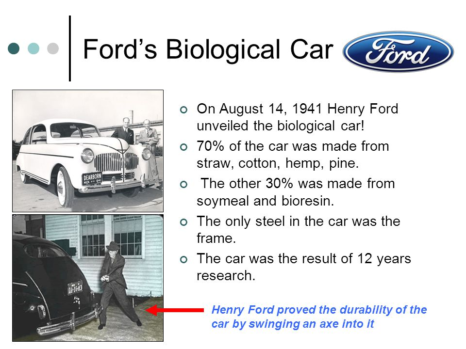 Ford's Biological Car On August 14, 1941 Henry Ford unveiled the biological car.