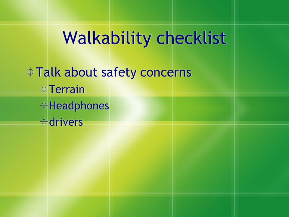 Walkability checklist  Talk about safety concerns  Terrain  Headphones  drivers  Talk about safety concerns  Terrain  Headphones  drivers