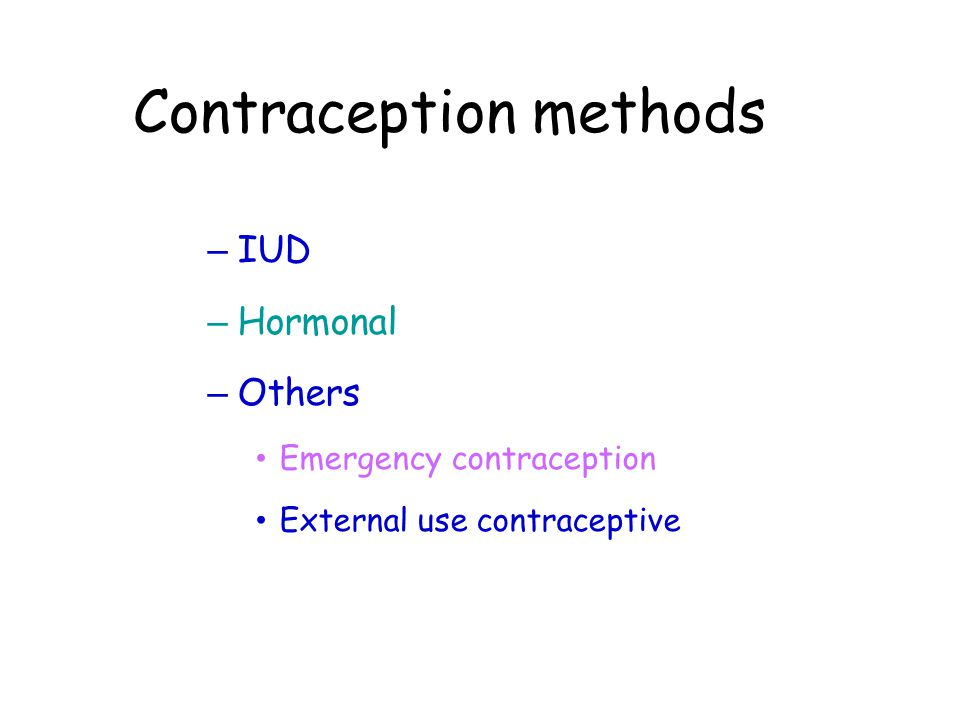 Contraception methods – IUD – Hormonal – Others Emergency contraception External use contraceptive