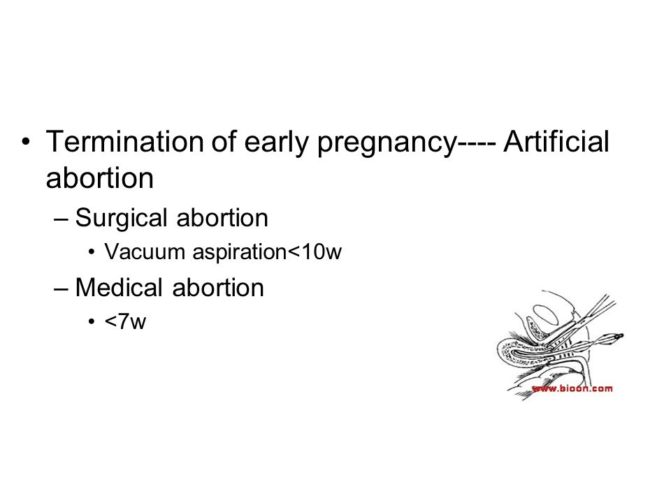 Termination of early pregnancy---- Artificial abortion –Surgical abortion Vacuum aspiration<10w –Medical abortion <7w
