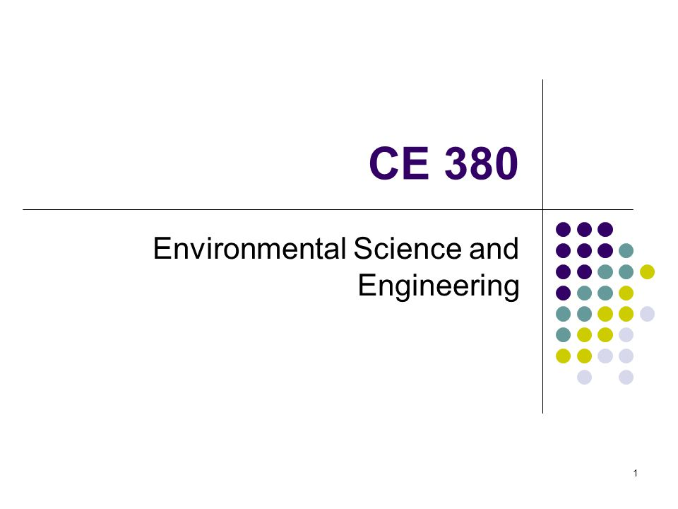 CE 380 Environmental Science and Engineering 1