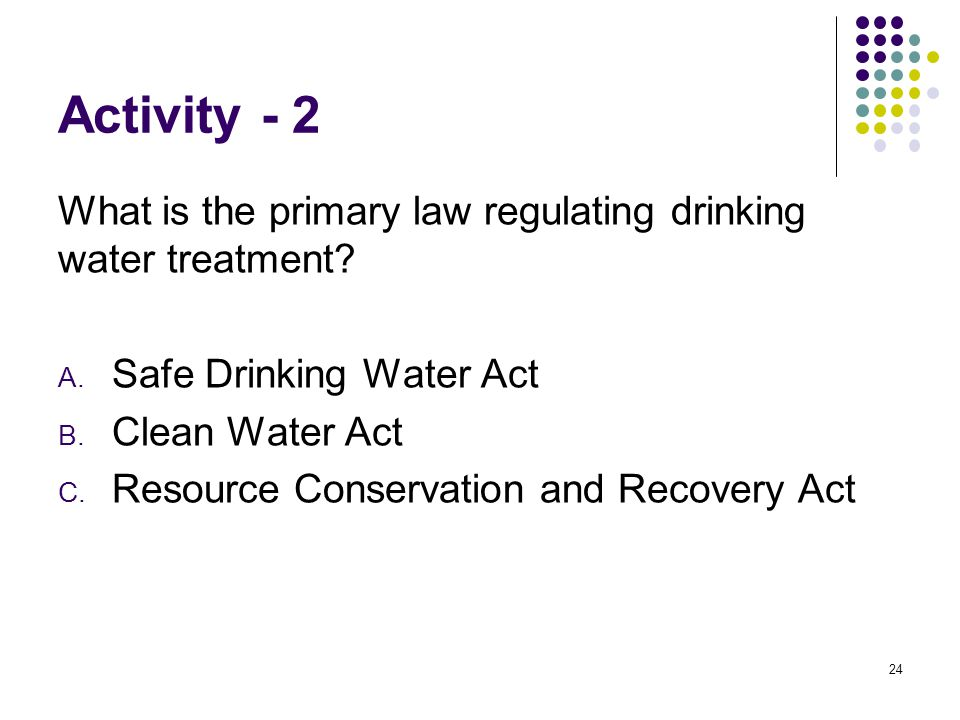 Activity - 2 What is the primary law regulating drinking water treatment.
