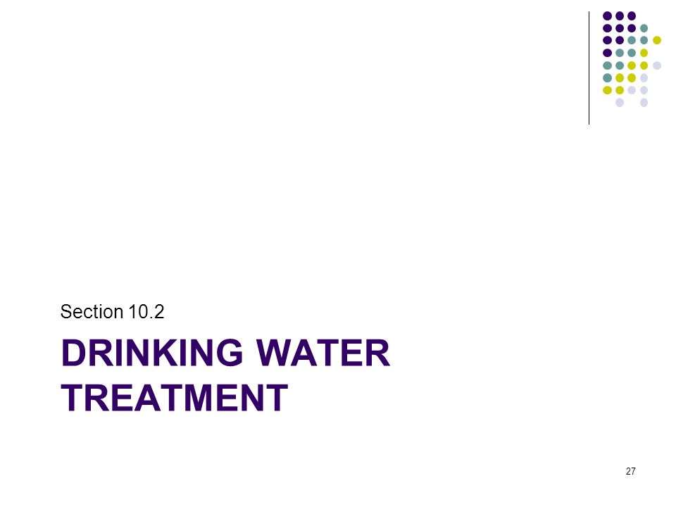 DRINKING WATER TREATMENT Section 10.2 27