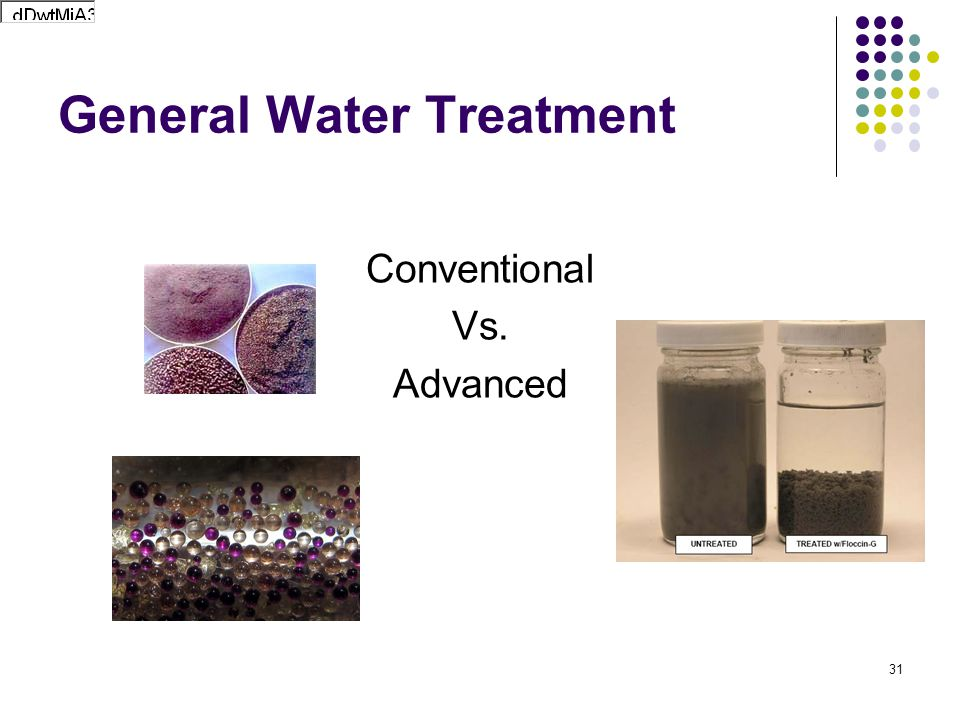 General Water Treatment Conventional Vs. Advanced 31