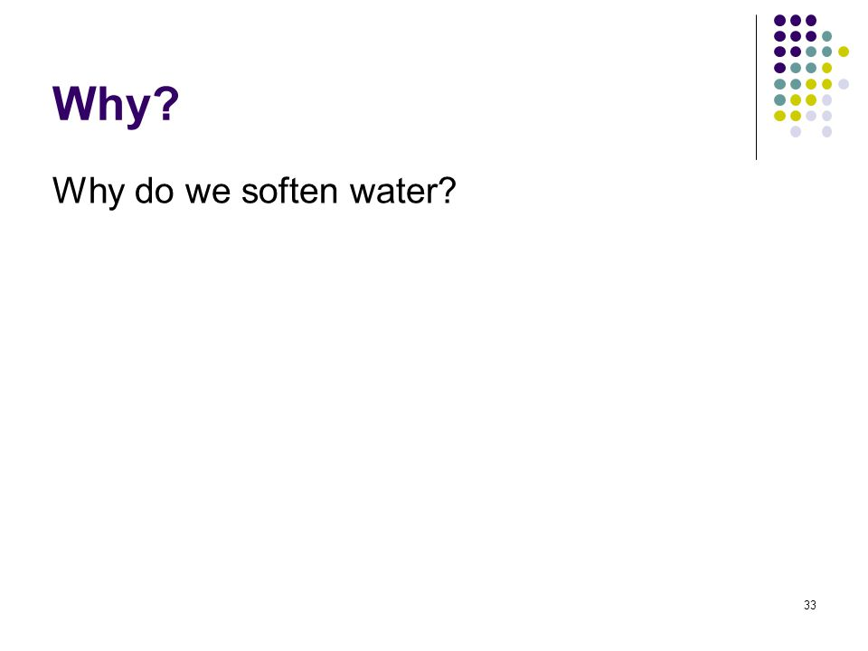 Why Why do we soften water 33