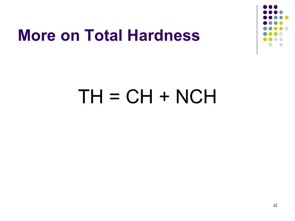 More on Total Hardness TH = CH + NCH 42