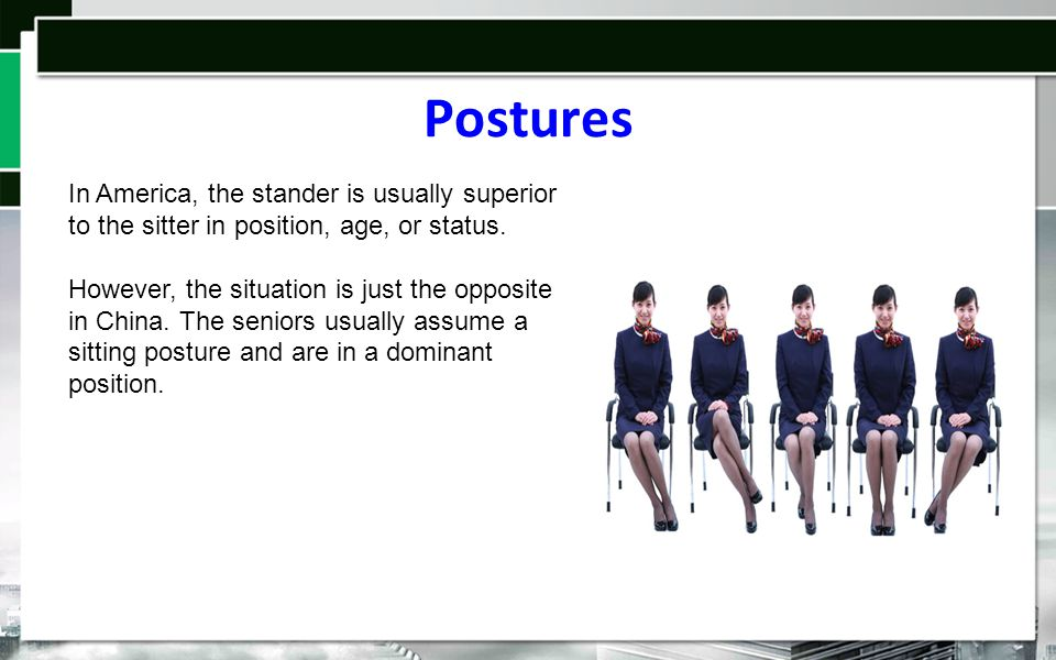 Postures In America, the stander is usually superior to the sitter in position, age, or status.