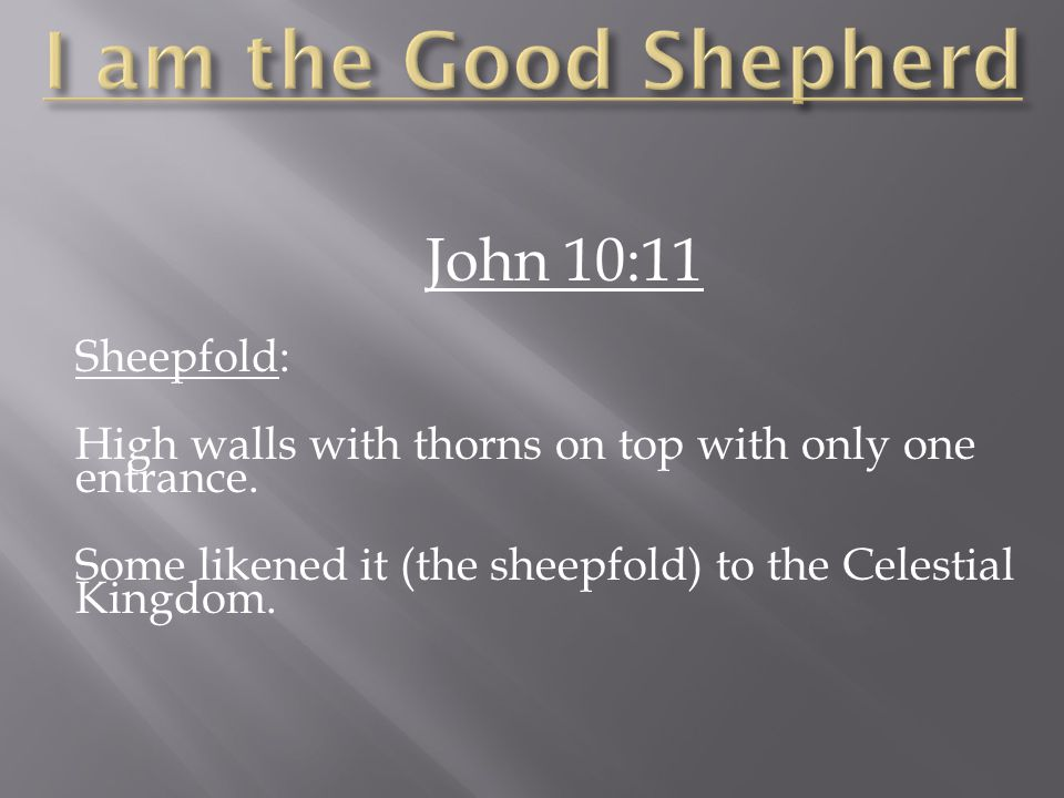 John 10:11 Sheepfold: High walls with thorns on top with only one entrance.