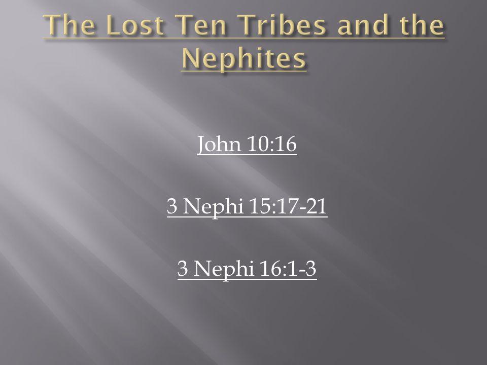 John 10:16 3 Nephi 15:17-21 3 Nephi 16:1-3