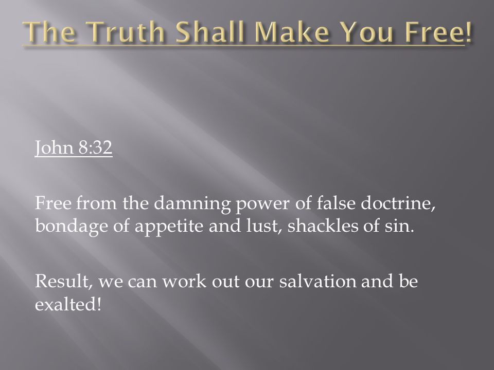 John 8:32 Free from the damning power of false doctrine, bondage of appetite and lust, shackles of sin.