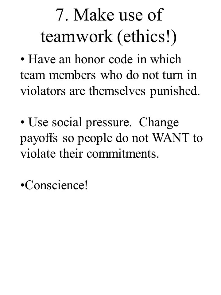 7. Make use of teamwork (ethics!) Have an honor code in which team members who do not turn in violators are themselves punished. Use social pressure.