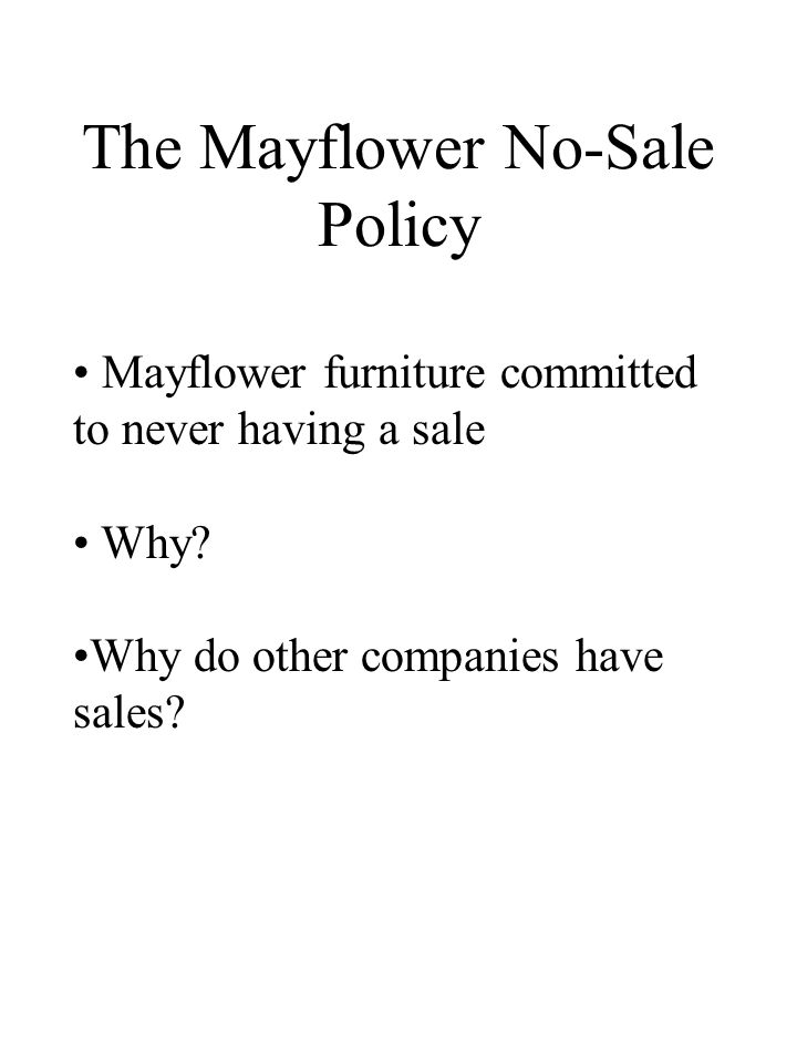 The Mayflower No-Sale Policy Mayflower furniture committed to never having a sale Why? Why do other companies have sales?