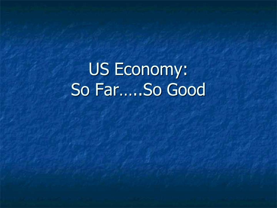 US Economy: So Far…..So Good
