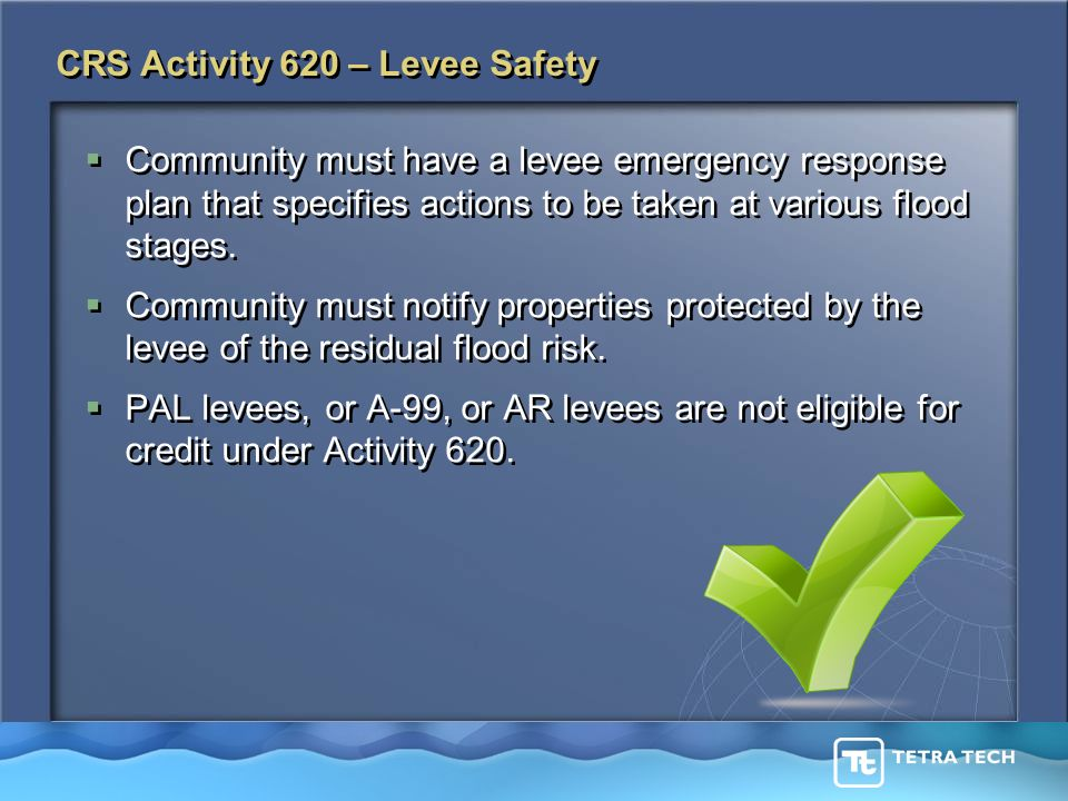 CRS Activity 620 – Levee Safety  Community must have a levee emergency response plan that specifies actions to be taken at various flood stages.