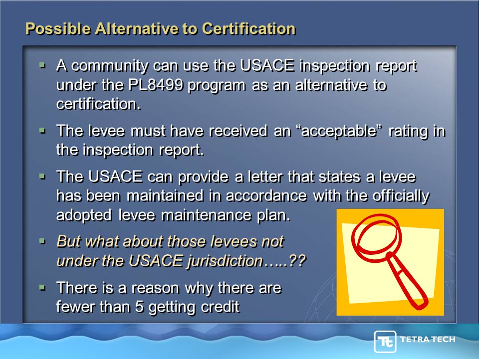 Possible Alternative to Certification  A community can use the USACE inspection report under the PL8499 program as an alternative to certification.