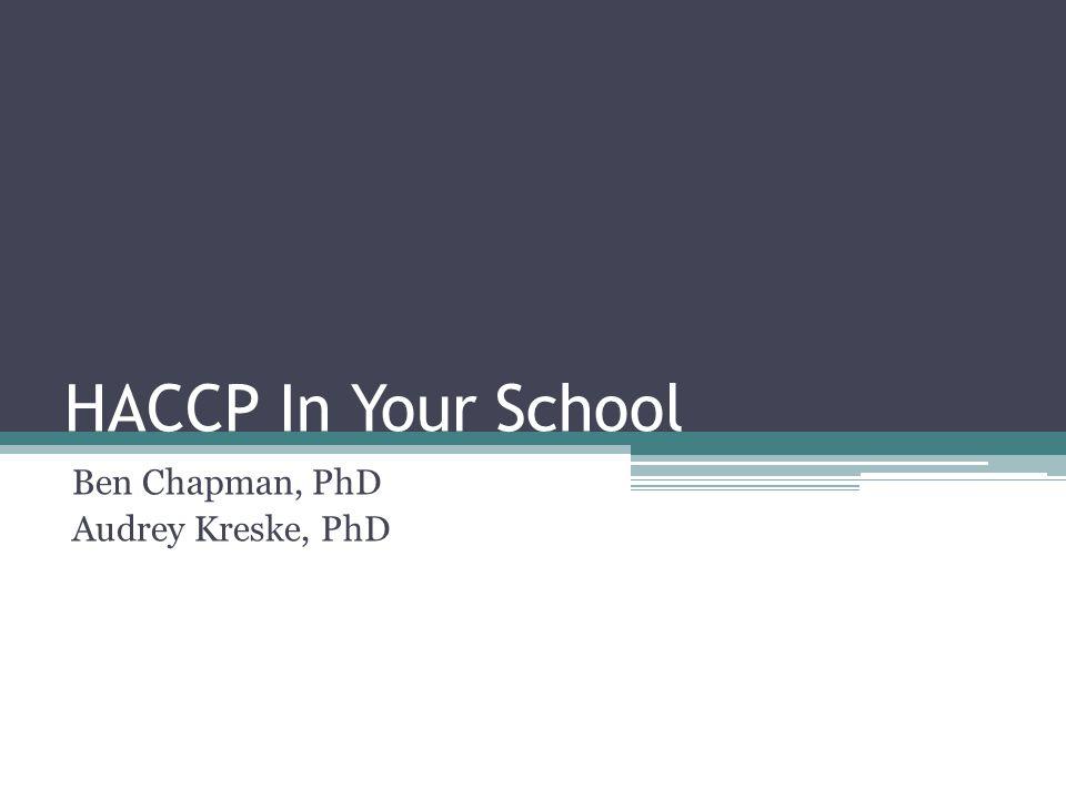 HACCP In Your School Ben Chapman, PhD Audrey Kreske, PhD