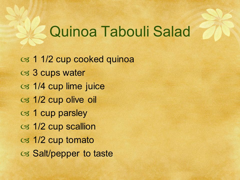 Quinoa Tabouli Salad  1 1/2 cup cooked quinoa  3 cups water  1/4 cup lime juice  1/2 cup olive oil  1 cup parsley  1/2 cup scallion  1/2 cup tomato  Salt/pepper to taste