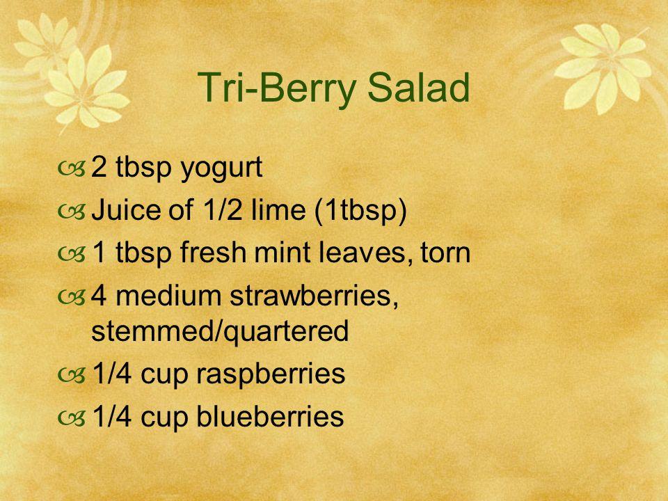Tri-Berry Salad  2 tbsp yogurt  Juice of 1/2 lime (1tbsp)  1 tbsp fresh mint leaves, torn  4 medium strawberries, stemmed/quartered  1/4 cup raspberries  1/4 cup blueberries