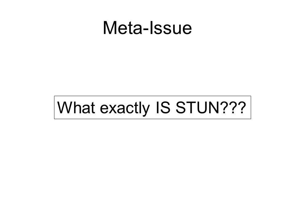 Meta-Issue What exactly IS STUN