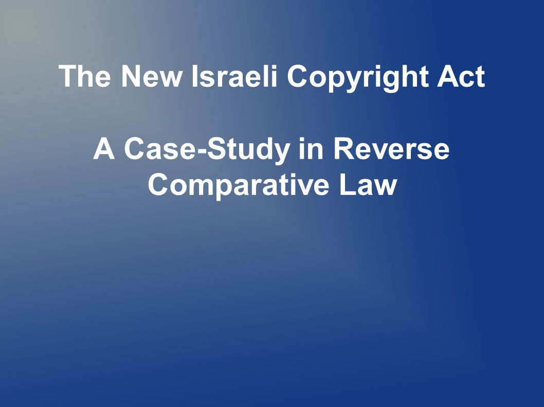 The New Israeli Copyright Act A Case-Study in Reverse Comparative Law