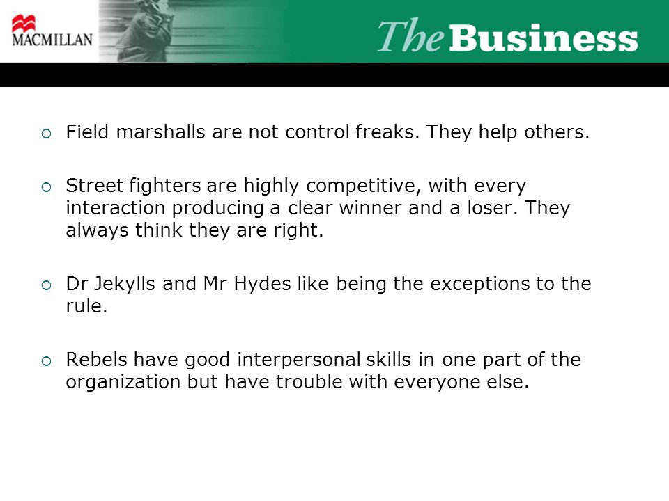  Field marshalls are not control freaks. They help others.  Street fighters are highly competitive, with every interaction producing a clear winner